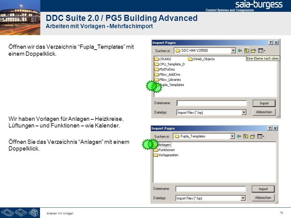 19 Arbeiten mit Vorlagen DDC Suite 2.0 / PG5 Building Advanced Arbeiten mit Vorlagen - Mehrfachimport Öffnen wir das Verzeichnis Fupla_Templates mit e