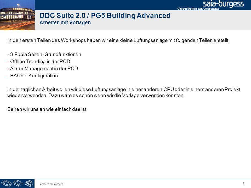 2 Arbeiten mit Vorlagen DDC Suite 2.0 / PG5 Building Advanced Arbeiten mit Vorlagen In den ersten Teilen des Workshops haben wir eine kleine Lüftungsa