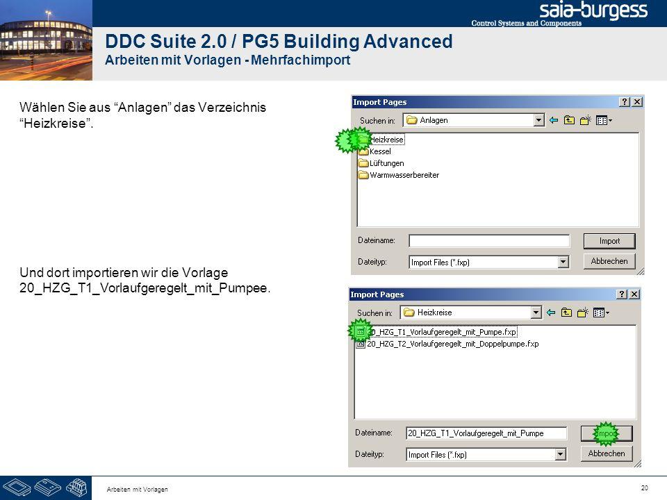 20 Arbeiten mit Vorlagen DDC Suite 2.0 / PG5 Building Advanced Arbeiten mit Vorlagen - Mehrfachimport Wählen Sie aus Anlagen das Verzeichnis Heizkreis