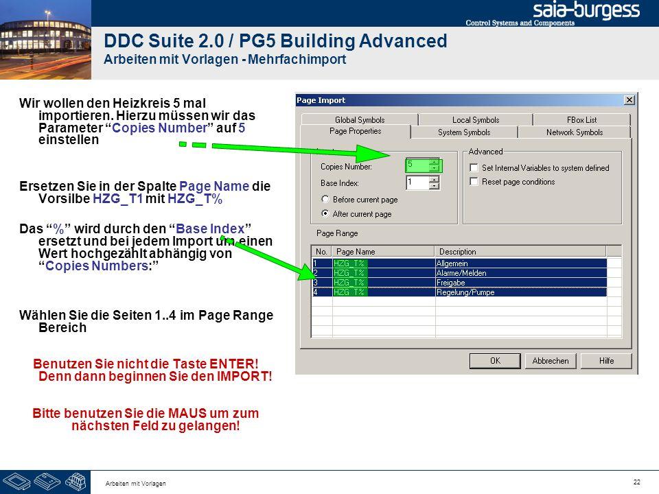 22 Arbeiten mit Vorlagen DDC Suite 2.0 / PG5 Building Advanced Arbeiten mit Vorlagen - Mehrfachimport Wir wollen den Heizkreis 5 mal importieren. Hier