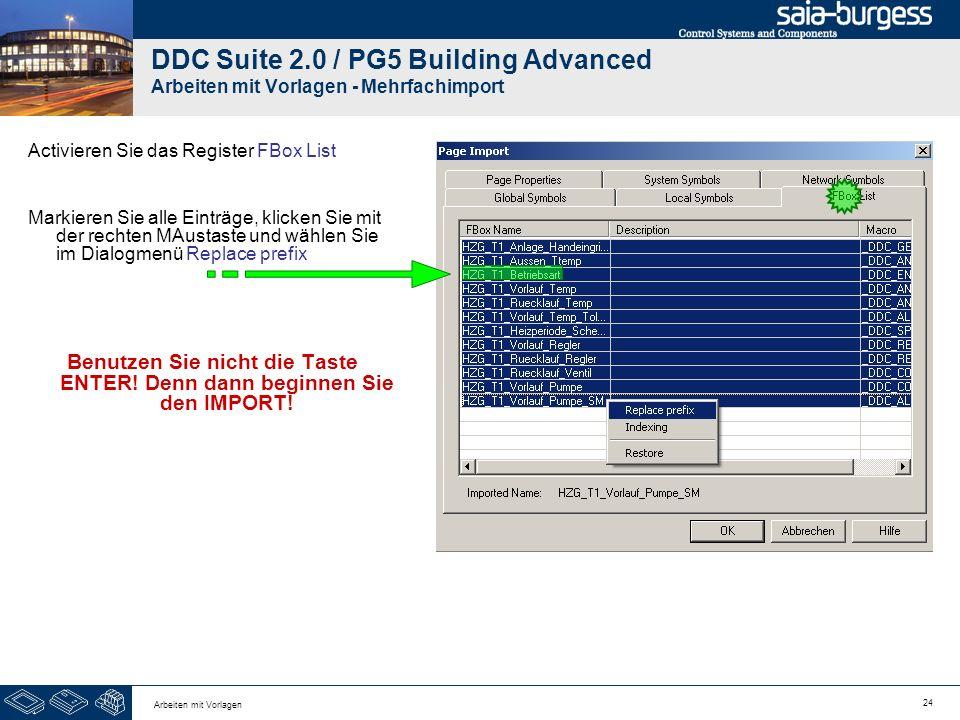 24 Arbeiten mit Vorlagen DDC Suite 2.0 / PG5 Building Advanced Arbeiten mit Vorlagen - Mehrfachimport Activieren Sie das Register FBox List Markieren