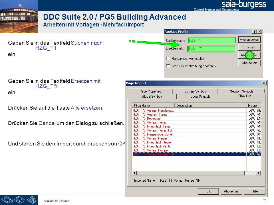 25 Arbeiten mit Vorlagen DDC Suite 2.0 / PG5 Building Advanced Arbeiten mit Vorlagen - Mehrfachimport Geben Sie in das Textfeld Suchen nach: HZG_T1 ei