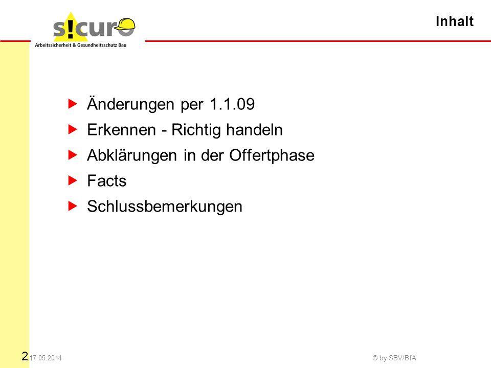 2 17.05.2014 © by SBV/BfA Inhalt Änderungen per 1.1.09 Erkennen - Richtig handeln Abklärungen in der Offertphase Facts Schlussbemerkungen