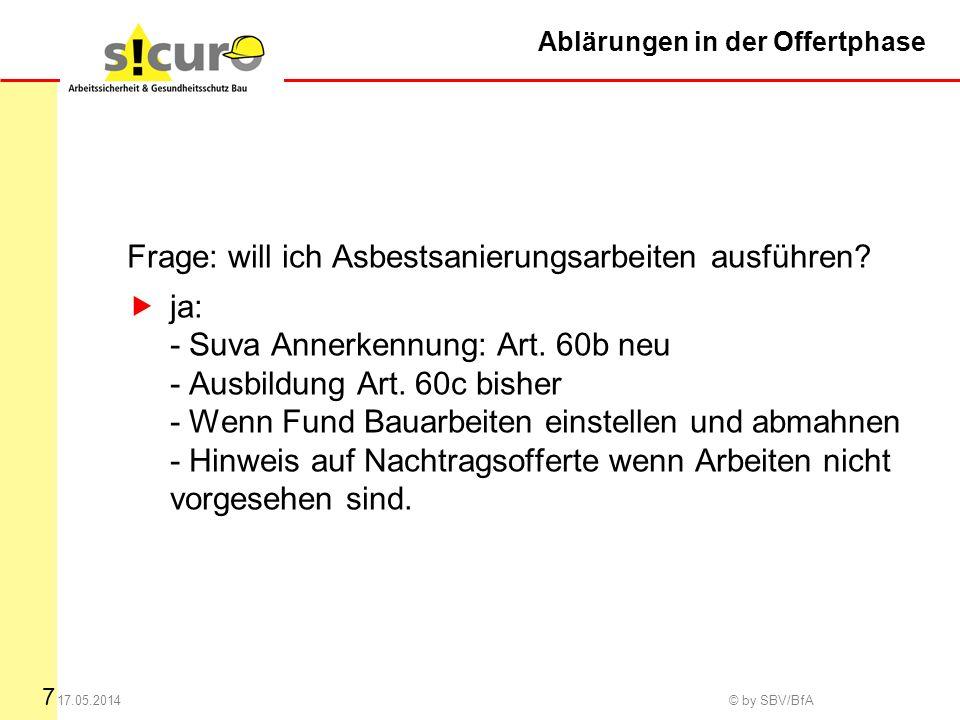 7 17.05.2014 © by SBV/BfA Ablärungen in der Offertphase Frage: will ich Asbestsanierungsarbeiten ausführen.