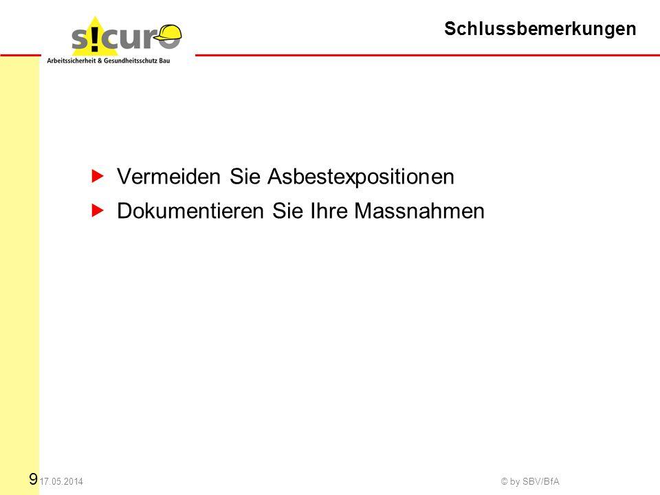 9 17.05.2014 © by SBV/BfA Schlussbemerkungen Vermeiden Sie Asbestexpositionen Dokumentieren Sie Ihre Massnahmen