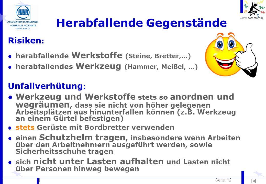 www.safestart.lu Seite: 12 Herabfallende Gegenstände Risiken : l herabfallende Werkstoffe (Steine, Bretter,…) l herabfallendes Werkzeug (Hammer, Meiße