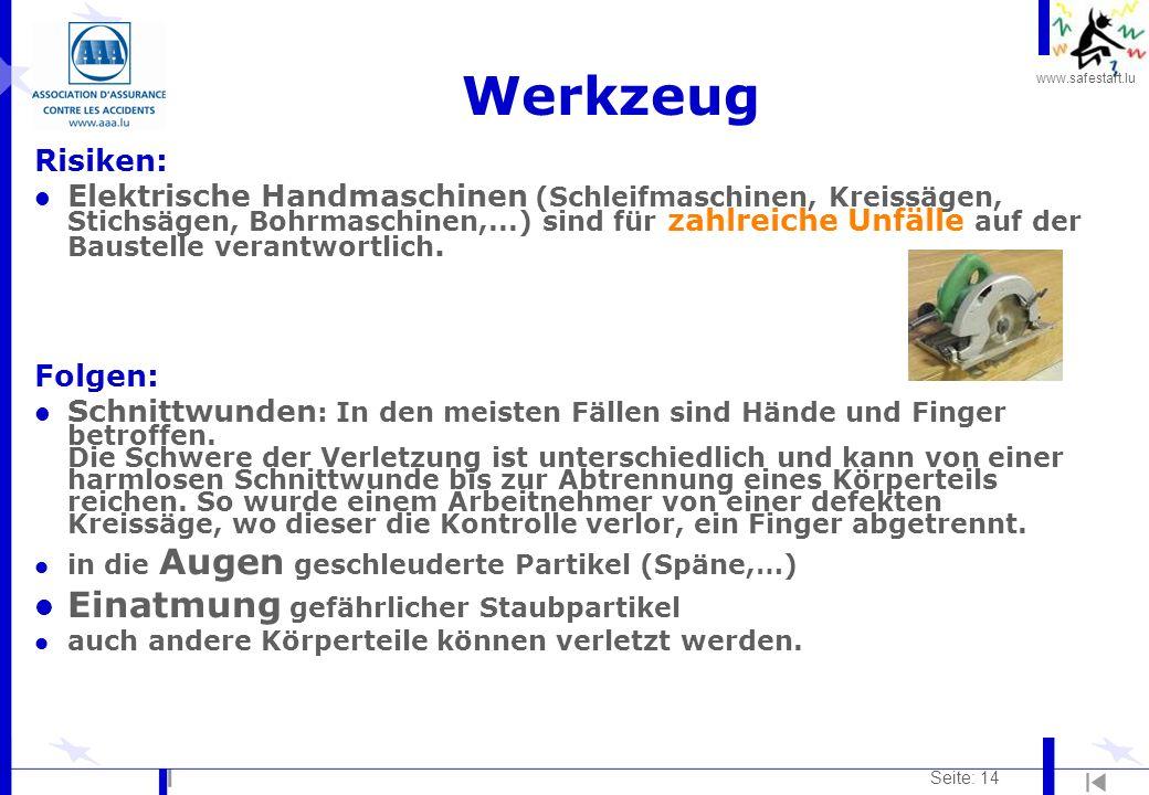 www.safestart.lu Seite: 14 Werkzeug Risiken: l Elektrische Handmaschinen (Schleifmaschinen, Kreissägen, Stichsägen, Bohrmaschinen,...) sind für zahlre