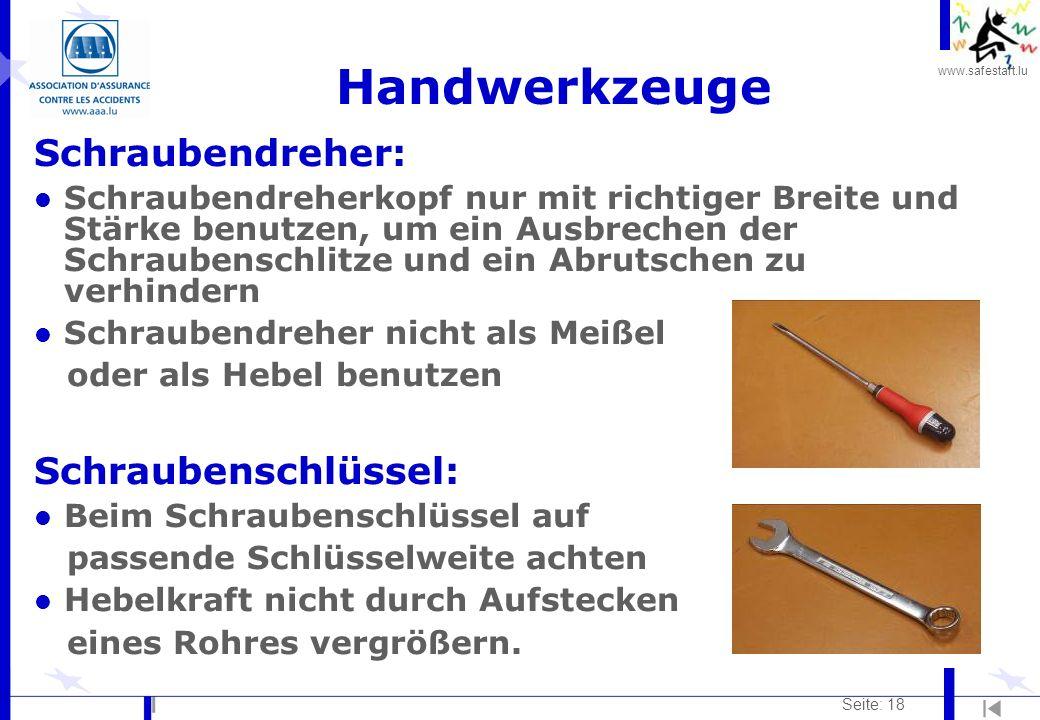 www.safestart.lu Seite: 18 Handwerkzeuge Schraubendreher: l Schraubendreherkopf nur mit richtiger Breite und Stärke benutzen, um ein Ausbrechen der Sc
