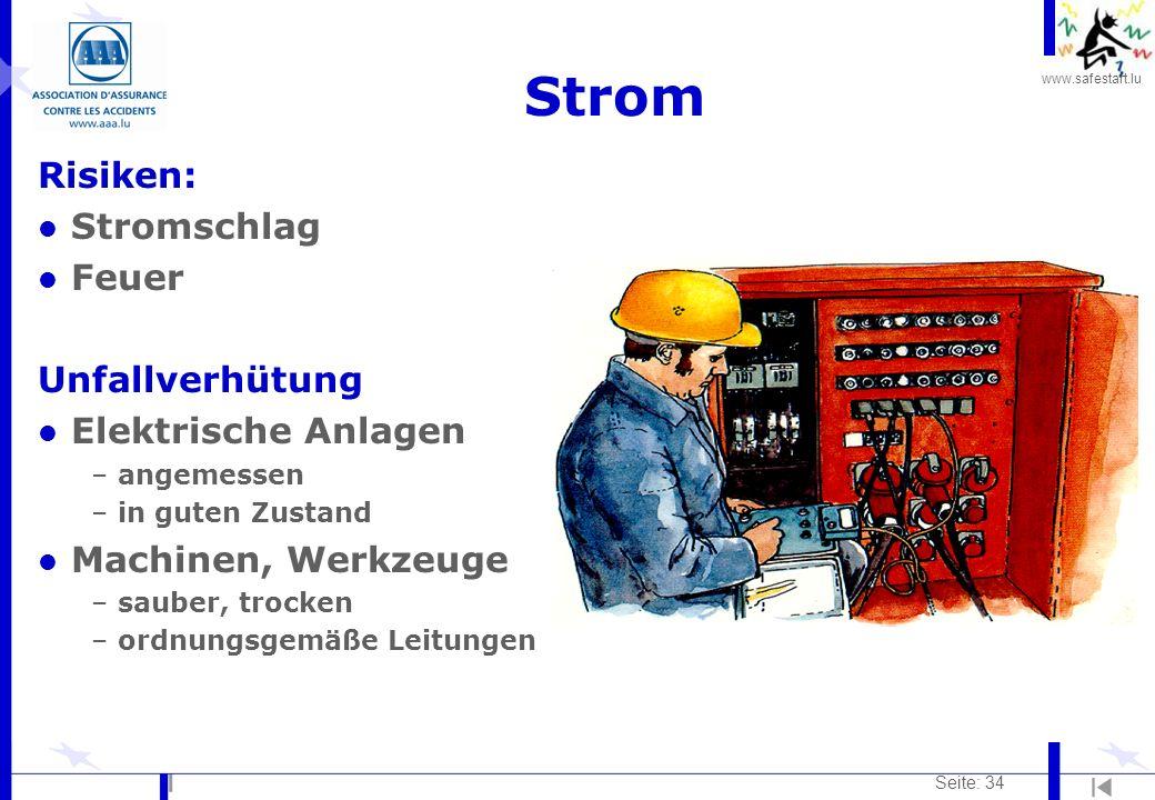 www.safestart.lu Seite: 34 Strom Risiken: l Stromschlag l Feuer Unfallverhütung l Elektrische Anlagen –angemessen –in guten Zustand l Machinen, Werkze