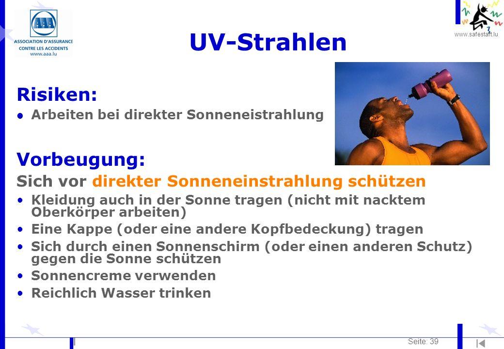 www.safestart.lu Seite: 39 UV-Strahlen Risiken: l Arbeiten bei direkter Sonneneistrahlung Vorbeugung: Sich vor direkter Sonneneinstrahlung schützen Kl