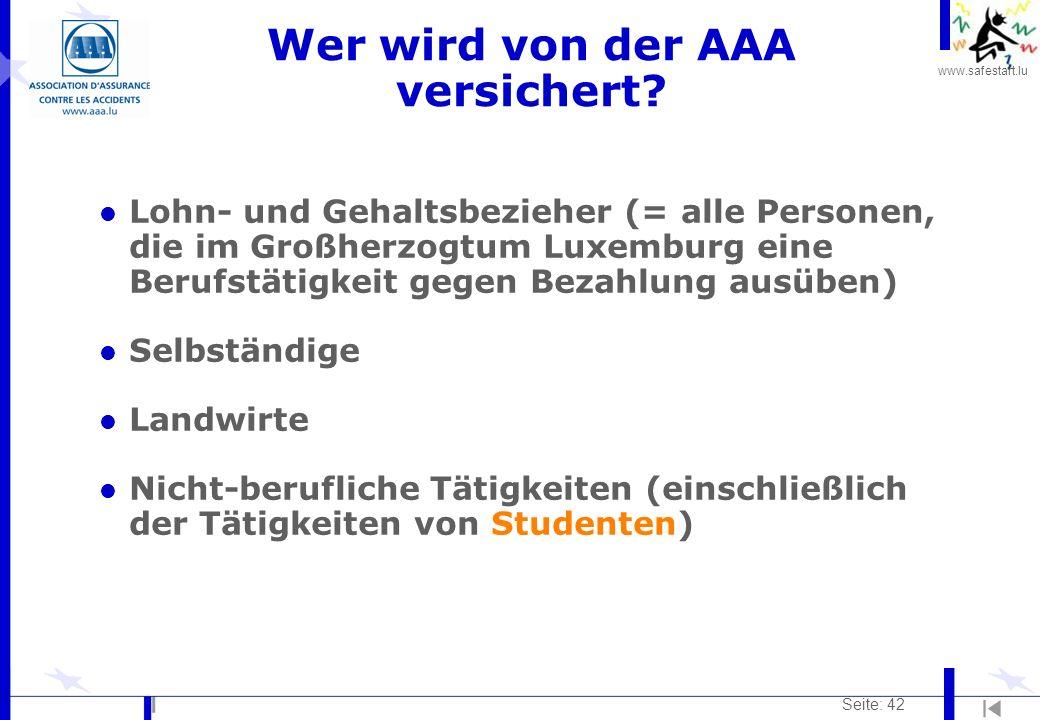 www.safestart.lu Seite: 42 Wer wird von der AAA versichert? l Lohn- und Gehaltsbezieher (= alle Personen, die im Großherzogtum Luxemburg eine Berufstä