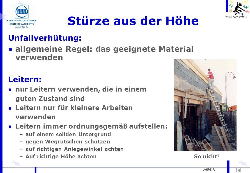 www.safestart.lu Seite: 8 Stürze aus der Höhe Unfallverhütung: l allgemeine Regel: das geeignete Material verwenden Leitern: l nur Leitern verwenden,
