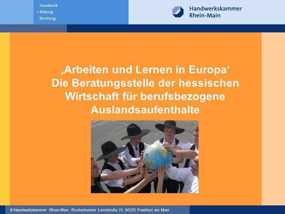 © Handwerkskammer Rhein-Main, Bockenheimer Landstraße 21, 60325 Frankfurt am Main Arbeiten und Lernen in Europa Die Beratungsstelle der hessischen Wir