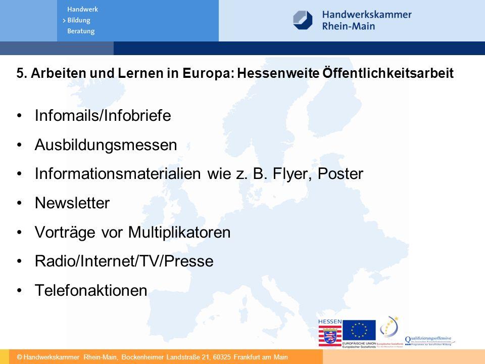 © Handwerkskammer Rhein-Main, Bockenheimer Landstraße 21, 60325 Frankfurt am Main 5. Arbeiten und Lernen in Europa: Hessenweite Öffentlichkeitsarbeit