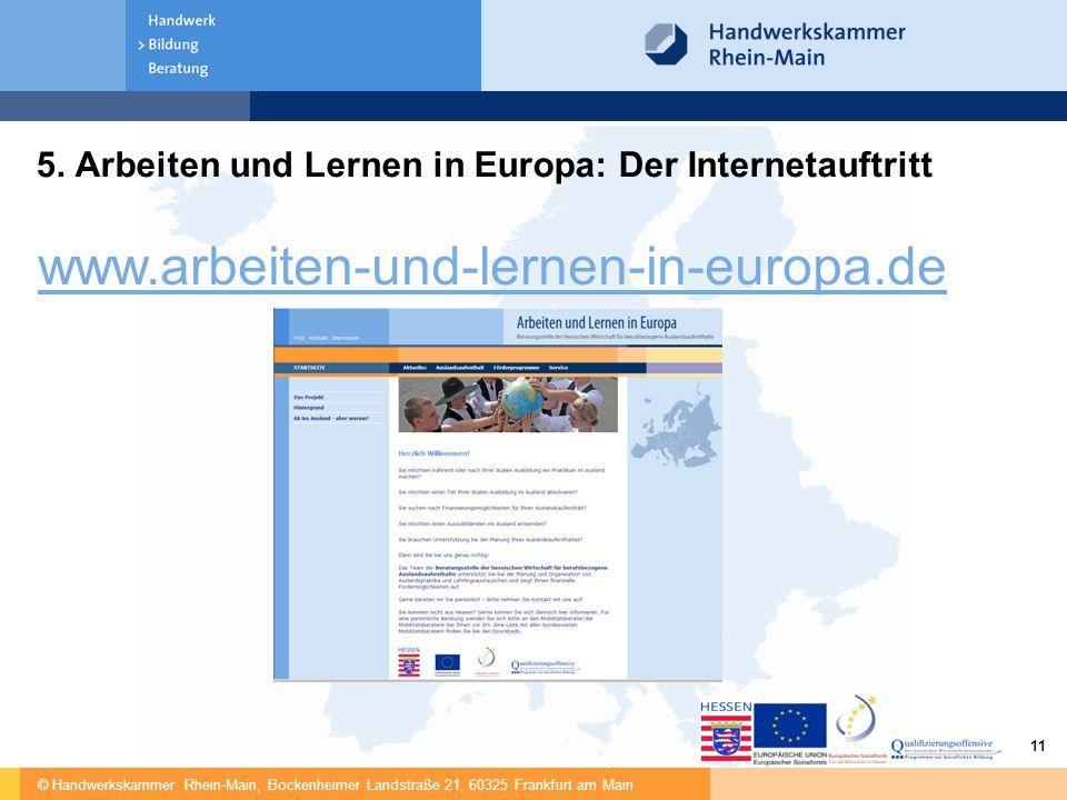 © Handwerkskammer Rhein-Main, Bockenheimer Landstraße 21, 60325 Frankfurt am Main 11 5. Arbeiten und Lernen in Europa: Der Internetauftritt www.arbeit
