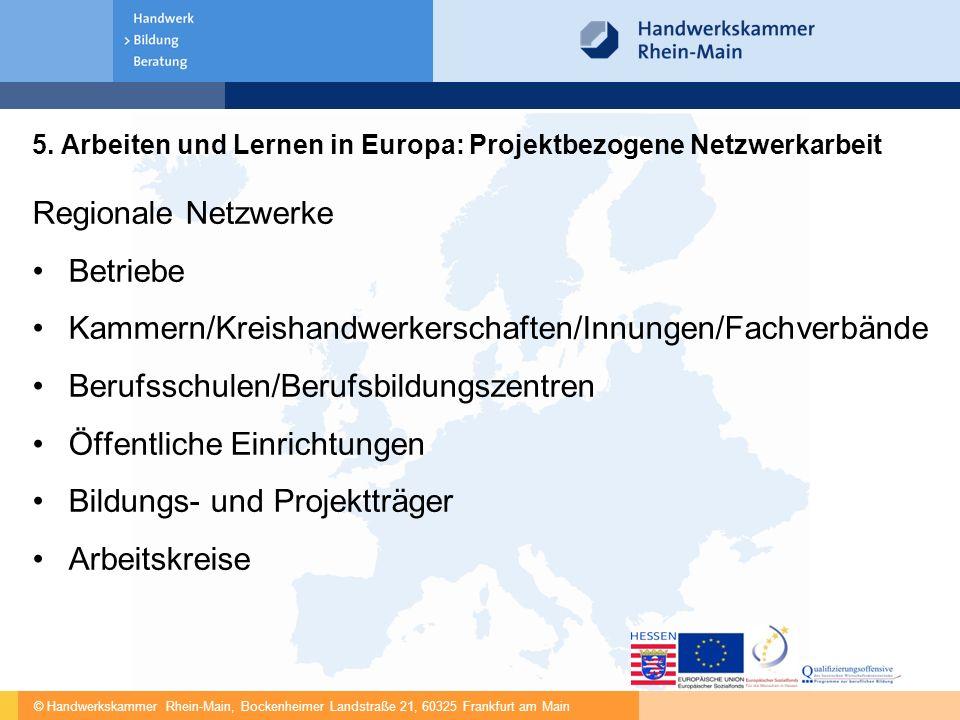 © Handwerkskammer Rhein-Main, Bockenheimer Landstraße 21, 60325 Frankfurt am Main 5. Arbeiten und Lernen in Europa: Projektbezogene Netzwerkarbeit Reg