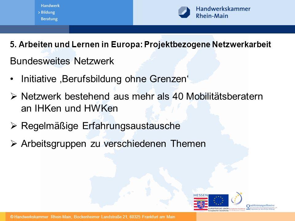© Handwerkskammer Rhein-Main, Bockenheimer Landstraße 21, 60325 Frankfurt am Main 5. Arbeiten und Lernen in Europa: Projektbezogene Netzwerkarbeit Bun