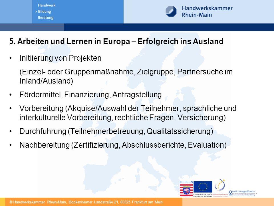 © Handwerkskammer Rhein-Main, Bockenheimer Landstraße 21, 60325 Frankfurt am Main 5. Arbeiten und Lernen in Europa – Erfolgreich ins Ausland Initiieru