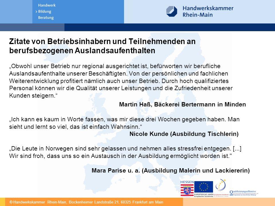 © Handwerkskammer Rhein-Main, Bockenheimer Landstraße 21, 60325 Frankfurt am Main Zitate von Betriebsinhabern und Teilnehmenden an berufsbezogenen Aus