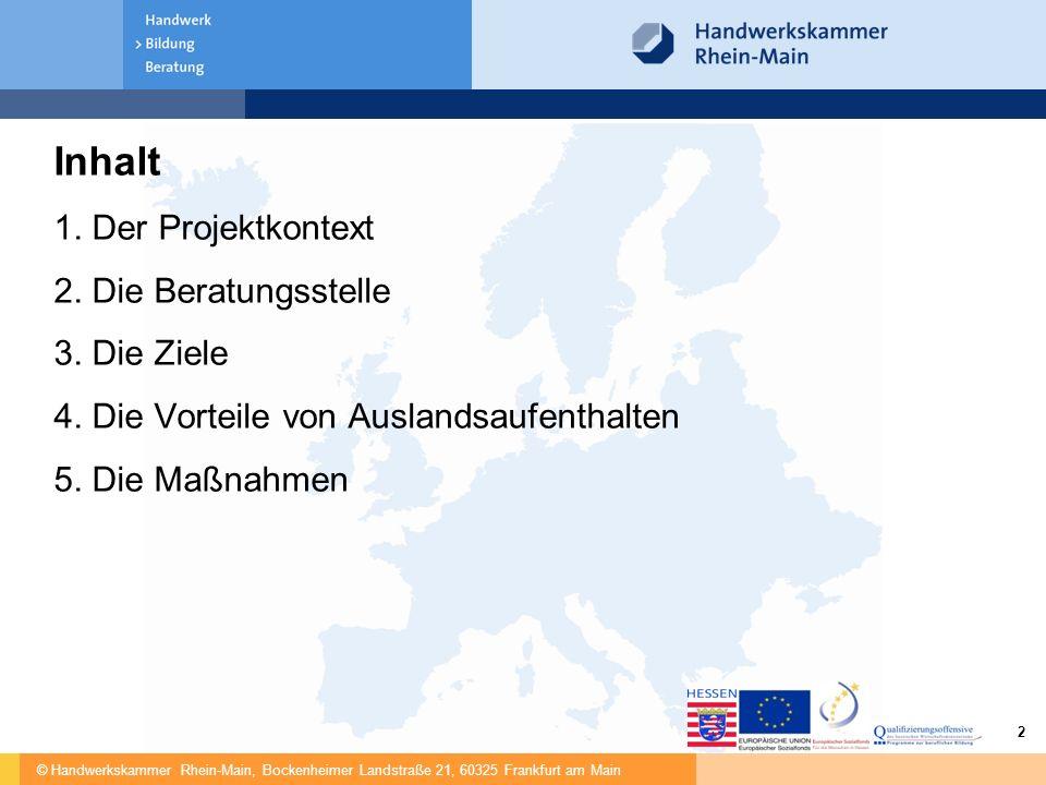 © Handwerkskammer Rhein-Main, Bockenheimer Landstraße 21, 60325 Frankfurt am Main 2 Inhalt 1. Der Projektkontext 2. Die Beratungsstelle 3. Die Ziele 4