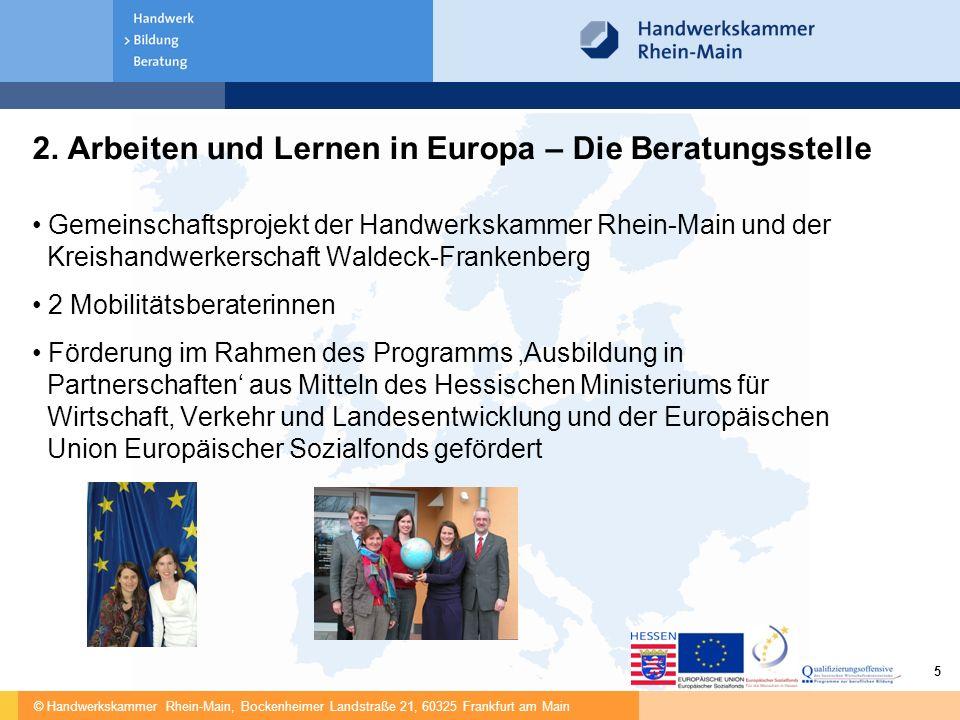 © Handwerkskammer Rhein-Main, Bockenheimer Landstraße 21, 60325 Frankfurt am Main 5 2. Arbeiten und Lernen in Europa – Die Beratungsstelle Gemeinschaf