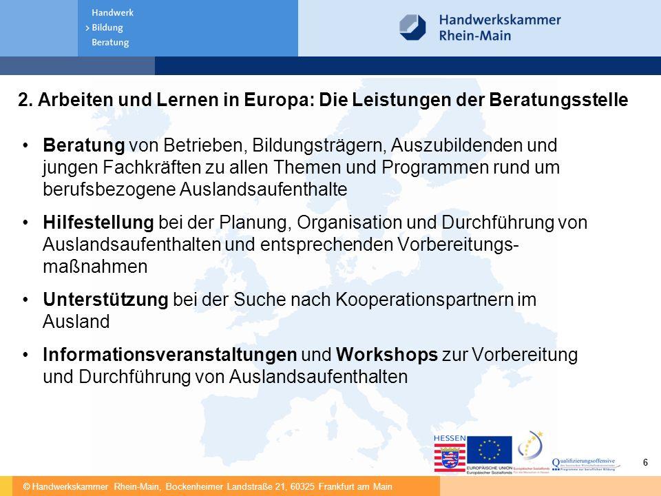 © Handwerkskammer Rhein-Main, Bockenheimer Landstraße 21, 60325 Frankfurt am Main 6 2. Arbeiten und Lernen in Europa: Die Leistungen der Beratungsstel