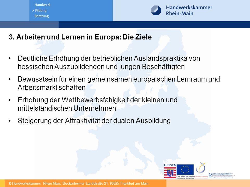 © Handwerkskammer Rhein-Main, Bockenheimer Landstraße 21, 60325 Frankfurt am Main 3. Arbeiten und Lernen in Europa: Die Ziele Deutliche Erhöhung der b