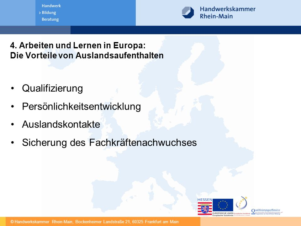 © Handwerkskammer Rhein-Main, Bockenheimer Landstraße 21, 60325 Frankfurt am Main 4. Arbeiten und Lernen in Europa: Die Vorteile von Auslandsaufenthal