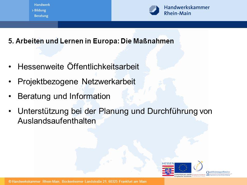 © Handwerkskammer Rhein-Main, Bockenheimer Landstraße 21, 60325 Frankfurt am Main 5. Arbeiten und Lernen in Europa: Die Maßnahmen Hessenweite Öffentli