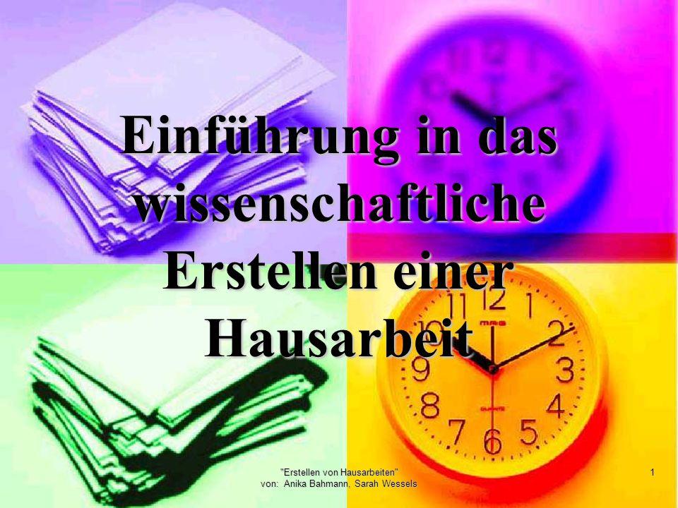 Erstellen von Hausarbeiten von: Anika Bahmann, Sarah Wessels 1 Einführung in das wissenschaftliche Erstellen einer Hausarbeit