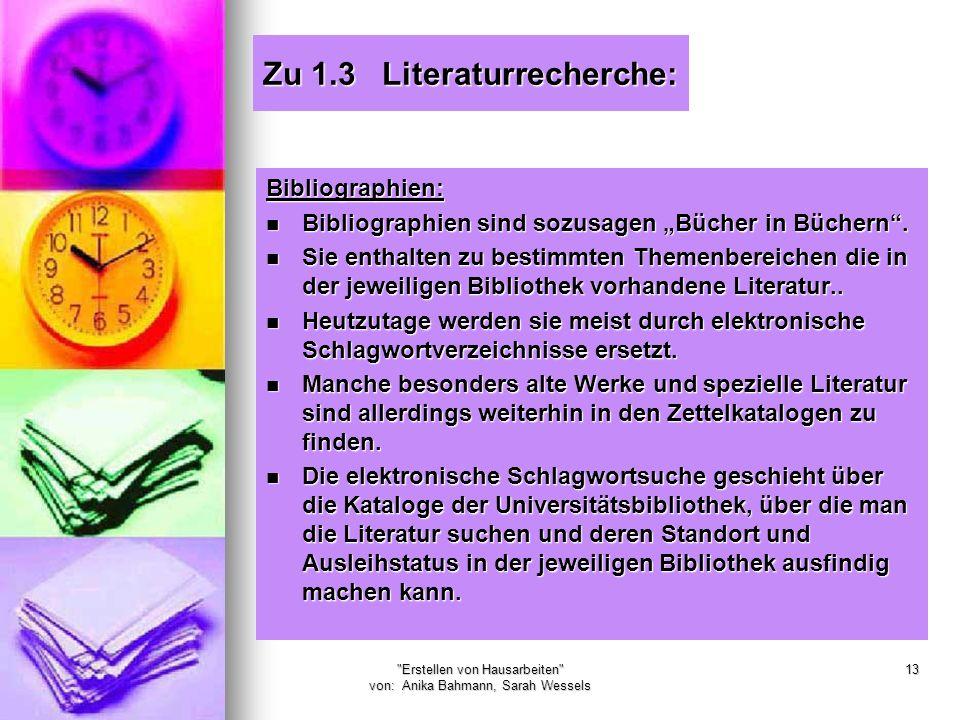 Erstellen von Hausarbeiten von: Anika Bahmann, Sarah Wessels 13 Zu 1.3 Literaturrecherche: Bibliographien: Bibliographien sind sozusagen Bücher in Büchern.