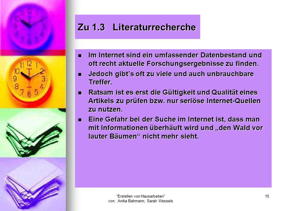 Erstellen von Hausarbeiten von: Anika Bahmann, Sarah Wessels 15 Zu 1.3 Literaturrecherche Im Internet sind ein umfassender Datenbestand und oft recht aktuelle Forschungsergebnisse zu finden.