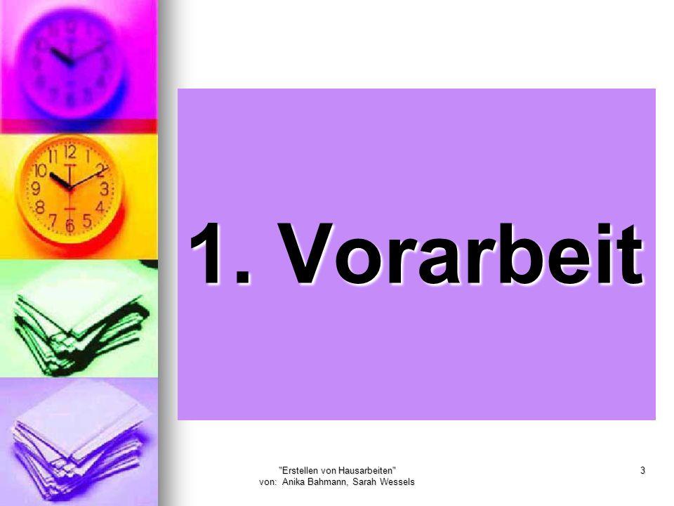 Erstellen von Hausarbeiten von: Anika Bahmann, Sarah Wessels 3 1. Vorarbeit