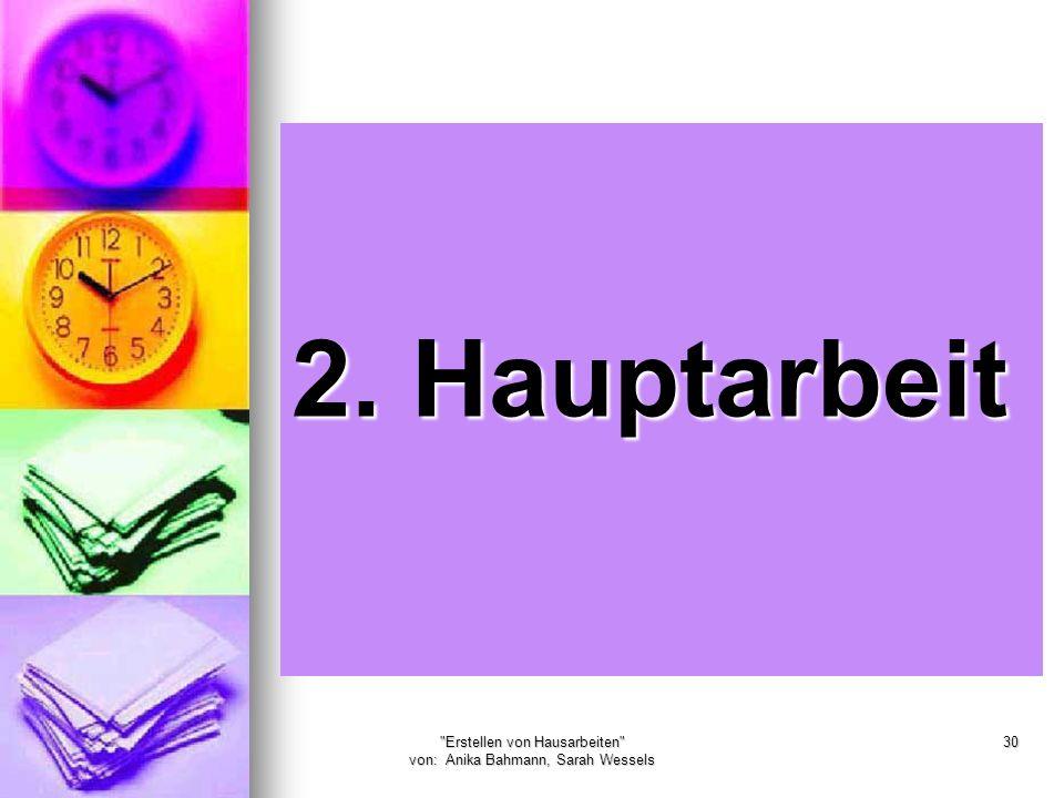 Erstellen von Hausarbeiten von: Anika Bahmann, Sarah Wessels 30 2. Hauptarbeit