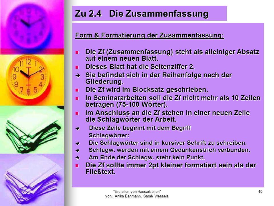 Erstellen von Hausarbeiten von: Anika Bahmann, Sarah Wessels 40 Zu 2.4 Die Zusammenfassung Form & Formatierung der Zusammenfassung: Die Zf (Zusammenfassung) steht als alleiniger Absatz auf einem neuen Blatt.