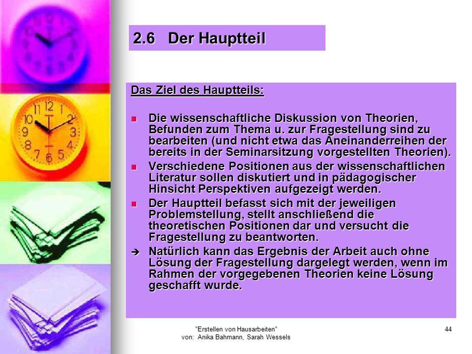 Erstellen von Hausarbeiten von: Anika Bahmann, Sarah Wessels 44 Das Ziel des Hauptteils: Die wissenschaftliche Diskussion von Theorien, Befunden zum Thema u.