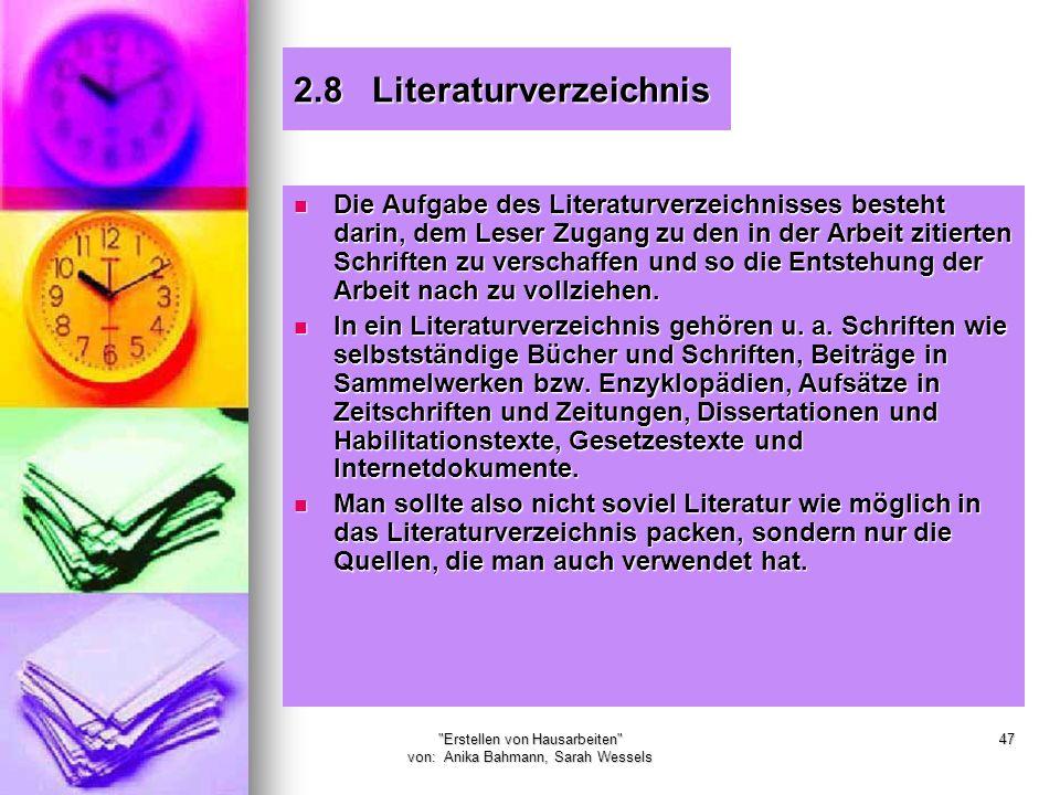 Erstellen von Hausarbeiten von: Anika Bahmann, Sarah Wessels 47 2.8 Literaturverzeichnis Die Aufgabe des Literaturverzeichnisses besteht darin, dem Leser Zugang zu den in der Arbeit zitierten Schriften zu verschaffen und so die Entstehung der Arbeit nach zu vollziehen.