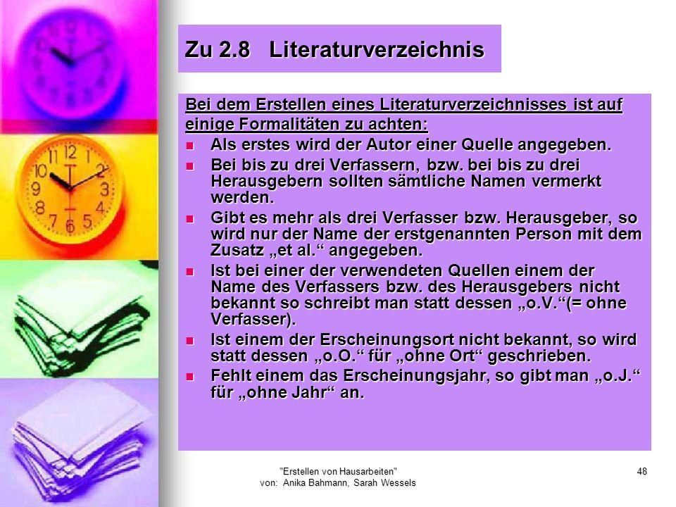 Erstellen von Hausarbeiten von: Anika Bahmann, Sarah Wessels 48 Zu 2.8 Literaturverzeichnis Bei dem Erstellen eines Literaturverzeichnisses ist auf einige Formalitäten zu achten: Als erstes wird der Autor einer Quelle angegeben.