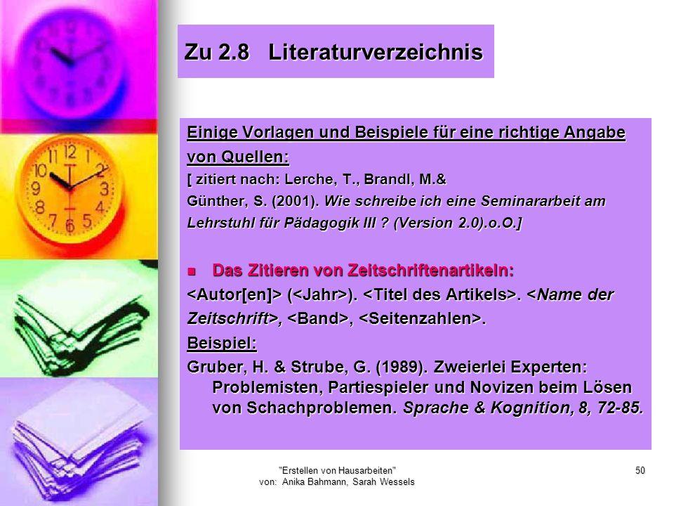 Erstellen von Hausarbeiten von: Anika Bahmann, Sarah Wessels 50 Zu 2.8 Literaturverzeichnis Einige Vorlagen und Beispiele für eine richtige Angabe von Quellen: [ zitiert nach: Lerche, T., Brandl, M.& Günther, S.