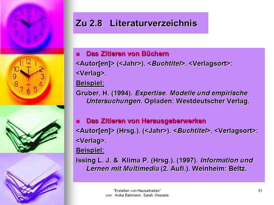 Erstellen von Hausarbeiten von: Anika Bahmann, Sarah Wessels 51 Zu 2.8 Literaturverzeichnis Das Zitieren von Büchern Das Zitieren von Büchern ( )..