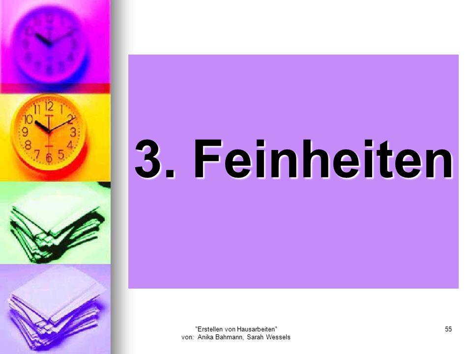 Erstellen von Hausarbeiten von: Anika Bahmann, Sarah Wessels 55 3. Feinheiten