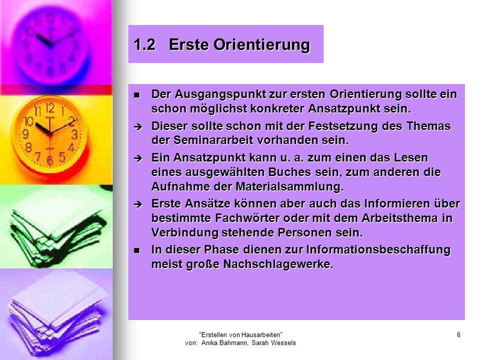 Erstellen von Hausarbeiten von: Anika Bahmann, Sarah Wessels 6 1.2 Erste Orientierung Der Ausgangspunkt zur ersten Orientierung sollte ein schon möglichst konkreter Ansatzpunkt sein.