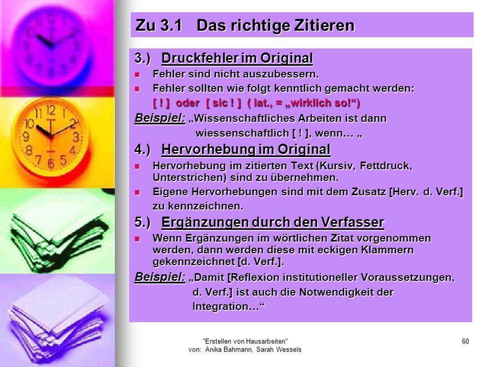 Erstellen von Hausarbeiten von: Anika Bahmann, Sarah Wessels 60 Zu 3.1 Das richtige Zitieren 3.) Druckfehler im Original Fehler sind nicht auszubessern.