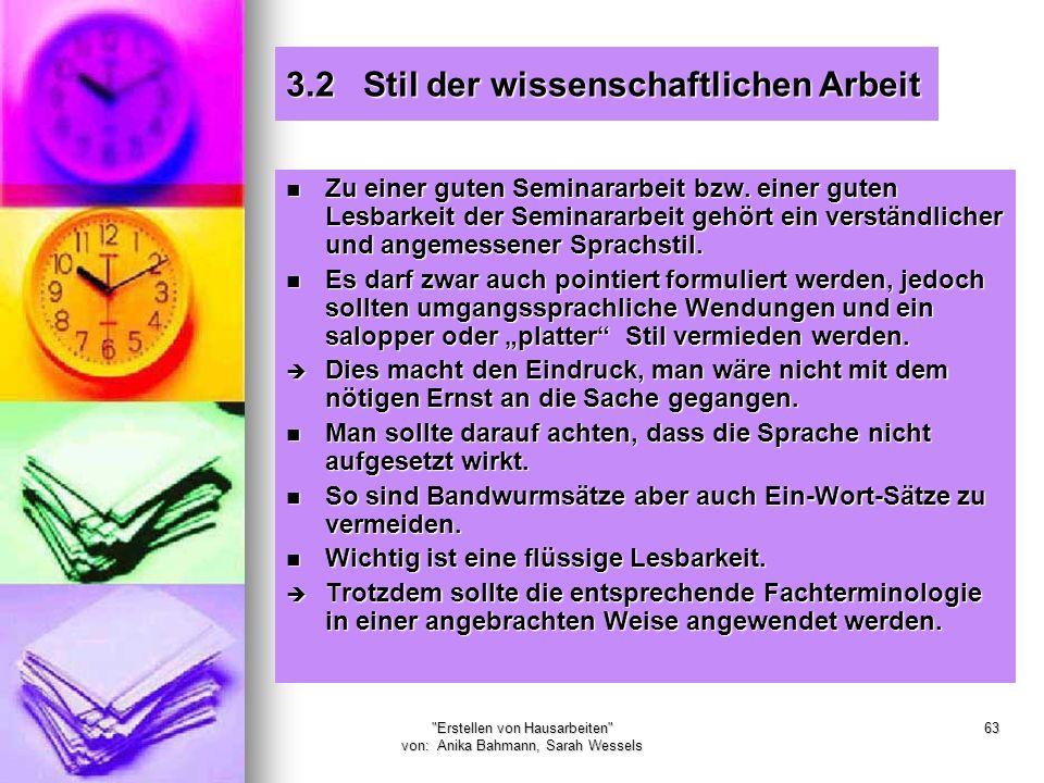 Erstellen von Hausarbeiten von: Anika Bahmann, Sarah Wessels 63 3.2 Stil der wissenschaftlichen Arbeit Zu einer guten Seminararbeit bzw.