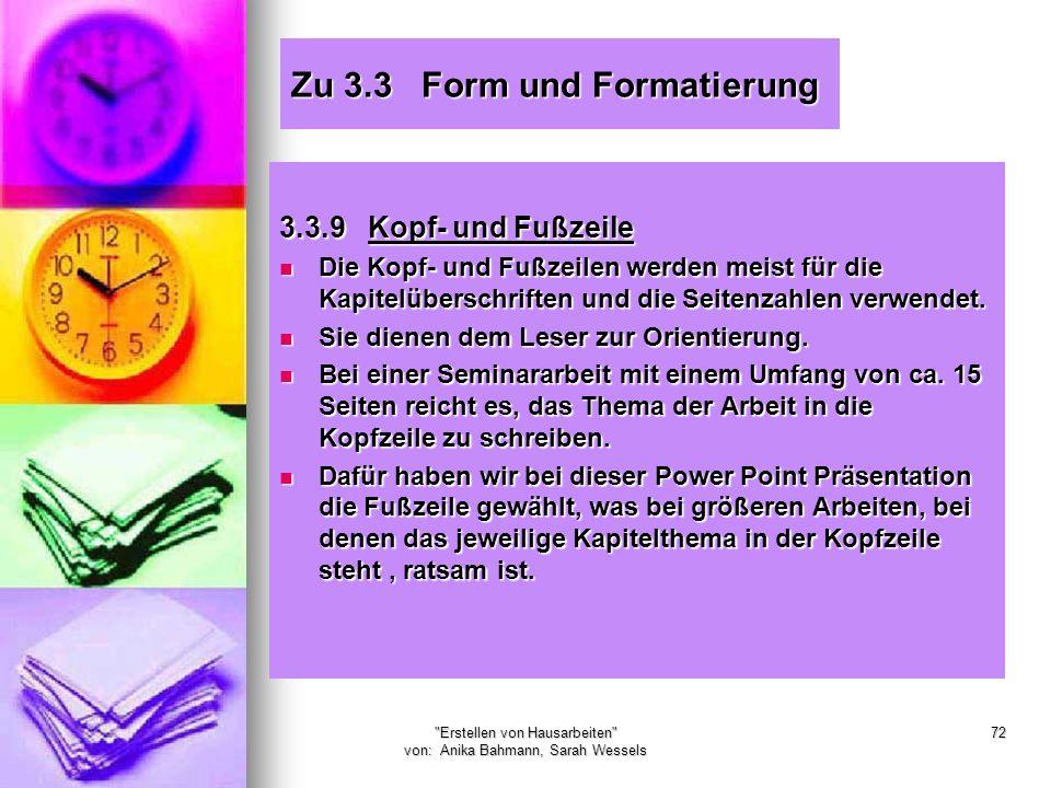 Erstellen von Hausarbeiten von: Anika Bahmann, Sarah Wessels 72 Zu 3.3 Form und Formatierung 3.3.9 Kopf- und Fußzeile Die Kopf- und Fußzeilen werden meist für die Kapitelüberschriften und die Seitenzahlen verwendet.
