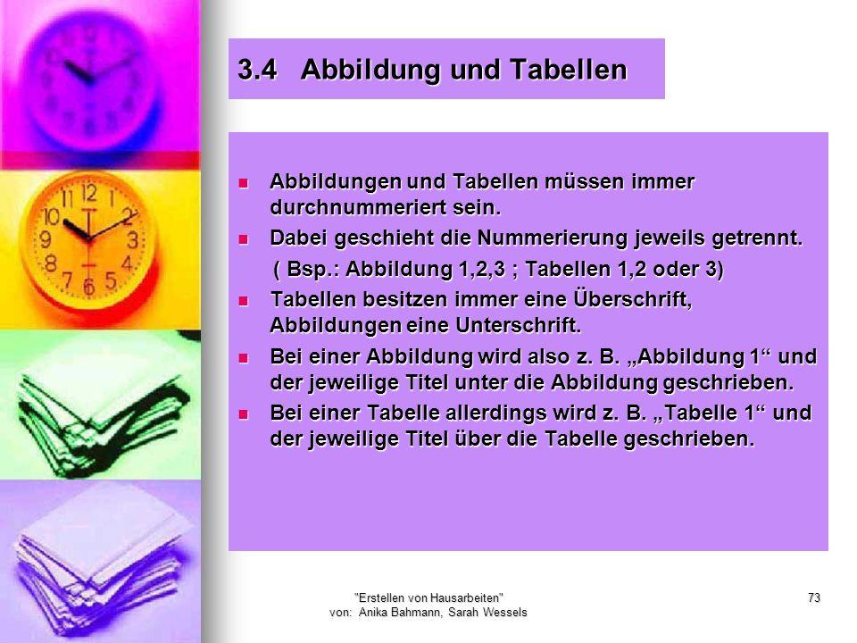 Erstellen von Hausarbeiten von: Anika Bahmann, Sarah Wessels 73 3.4 Abbildung und Tabellen Abbildungen und Tabellen müssen immer durchnummeriert sein.