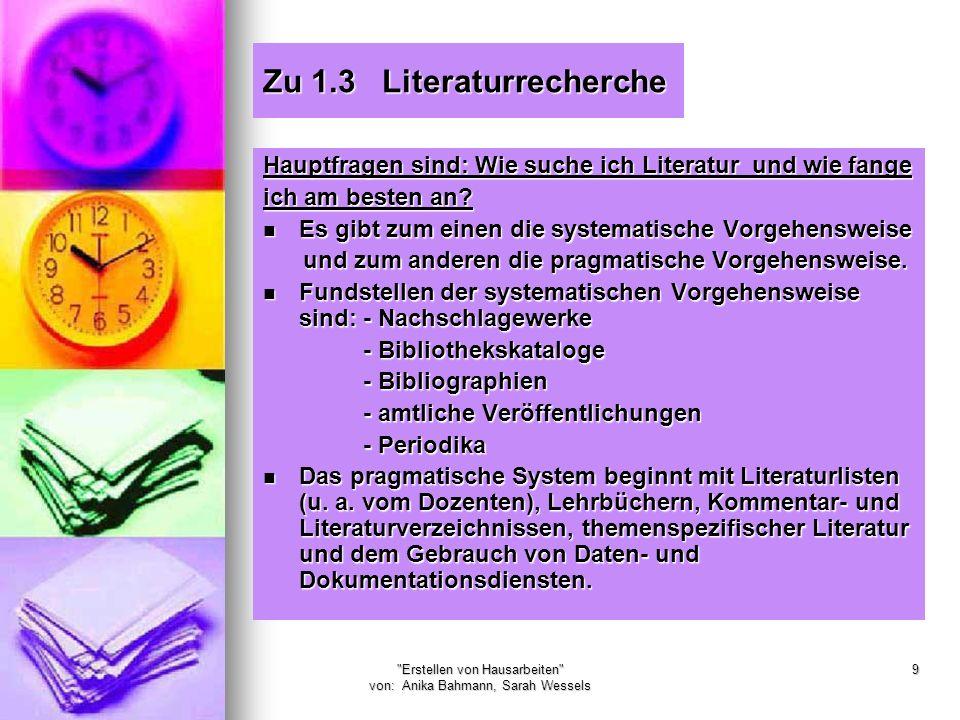 Erstellen von Hausarbeiten von: Anika Bahmann, Sarah Wessels 9 Zu 1.3 Literaturrecherche Hauptfragen sind: Wie suche ich Literatur und wie fange ich am besten an.