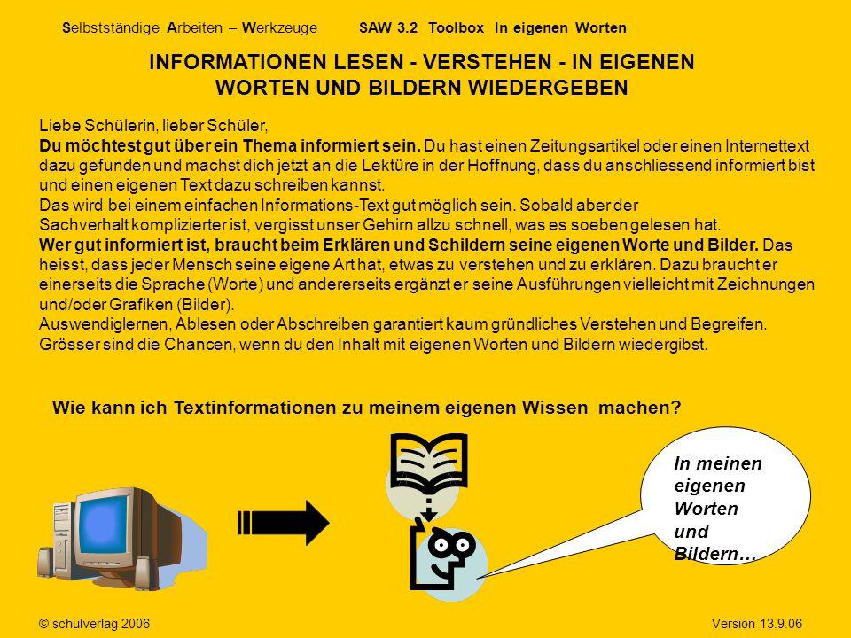 Selbstständige Arbeiten – Werkzeuge SAW 3.2 Toolbox In eigenen Worten © schulverlag 2006 Version 13.9.06 INFORMATIONEN LESEN - VERSTEHEN - IN EIGENEN
