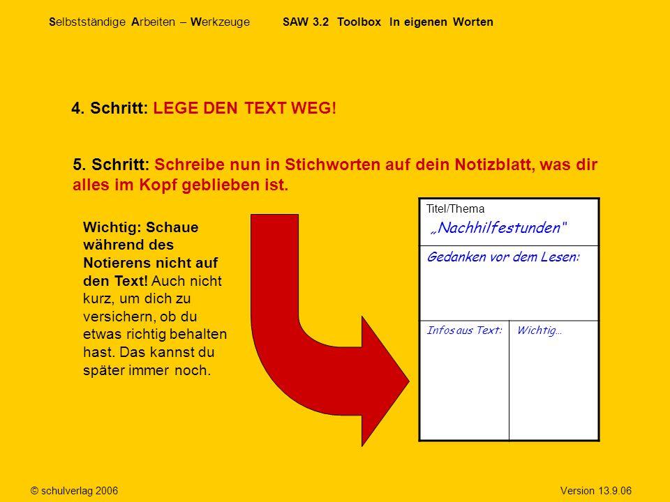 Selbstständige Arbeiten – Werkzeuge SAW 3.2 Toolbox In eigenen Worten © schulverlag 2006 Version 13.9.06 4. Schritt: LEGE DEN TEXT WEG! 5. Schritt: Sc