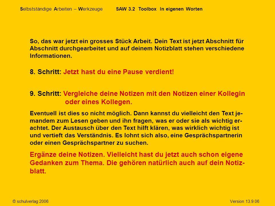 Selbstständige Arbeiten – Werkzeuge SAW 3.2 Toolbox In eigenen Worten © schulverlag 2006 Version 13.9.06 So, das war jetzt ein grosses Stück Arbeit. D